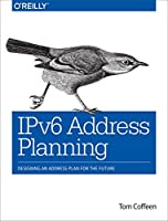 IPv6 Address Planning: Designing an Address Plan for the Future