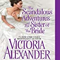 The Scandalous Adventures of the Sister of the Bride Audiobook by Victoria Alexander Narrated by Susan Duerden
