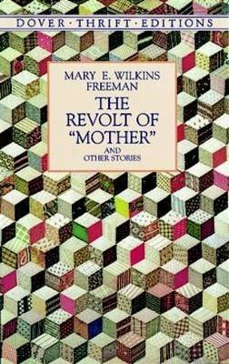 the revolt of mother essay Essay 3 is a interpretive and analytical essay with documented sources on one of the short stories below (just click the links to access the stories) mary e wilkins freeman's the revolt of 'mother'.