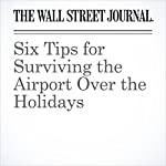 Six Tips for Surviving the Airport Over the Holidays | Scott McCartney