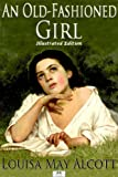 An Old-Fashioned Girl - Classic Illustrated Edition