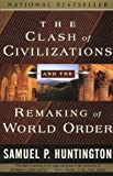 The Clash of Civilizations and the Remaking of World Order (0684844419) by Samuel P. Huntington