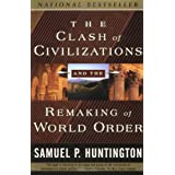 The Clash of Civilizations and the Remaking of World Order ~ Samuel P. Huntington