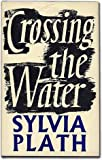 Crossing the water: Transitional poems (006013366X) by Sylvia Plath
