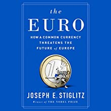 The Euro: How a Common Currency Threatens the Future of Europe | Livre audio Auteur(s) : Joseph E. Stiglitz Narrateur(s) : Alex Hyde White