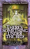 img - for There's Something Under the Bed: Children's Experiences with the Paranormal book / textbook / text book