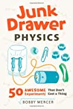 Junk Drawer Physics: 50 Awesome Experiments That Don't Cost a Thing