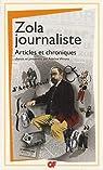 Zola journaliste : Articles et chroniques par Zola