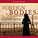 Foreign Bodies Audiobook by Cynthia Ozick Narrated by Tandy Cronyn