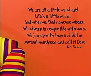 Tarmader We are All A Little Weird and Life's A Little Weird Quote Dr. Seuss Famous Words Wall Vinyl Decals by Tarmader