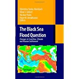 "The Black Sea Flood Question: Changes in Coastline, Climate and Human Settlementvon ""Valentina Yanko-Hombach"""