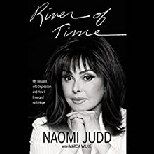 River of Time: My Descent into Depression and How I Emerged with Hope Audiobook by Naomi Judd, Marcia Wilkie Narrated by Naomi Judd, Carolyn Cook