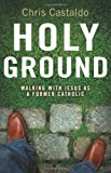 Holy Ground: Walking with Jesus as a Former Catholic