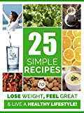 Weight Loss: 25 Simple Recipes to Lose weight, Feel Great, and Have More Energy for A Healthier Life:: Weight Loss Motivation
