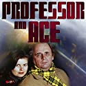 Professor & Ace: Prosperity Island Radio/TV Program by Tim Saward Narrated by Sylvester McCoy, Sophie Aldred, Peter Miles