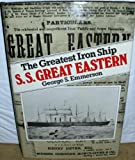 """S. S. """"Great Eastern"""": The Greatest Iron Ship"""
