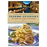 """Venedig genie�en - 200 authentische Rezepte und Lokaltippsvon """"Gerd Wolfgang Sievers"""""""
