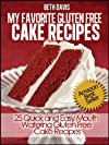 """My Favorite Gluten Free Cake Recipes"" : 25 Quick and Easy Mouth Watering Gluten Free Cake Recipes (Quick & Easy Gluten Free Recipes)"