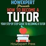 How to Become a Tutor: Your Step-by-Step Guide to Becoming a Tutor |  HowExpert Press
