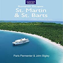 Romantic Escapes: St. Martin & St. Barts (       UNABRIDGED) by Paris Permenter, John Bigley Narrated by Natalya Bykov