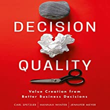 Decision Quality: Value Creation from Better Business Decisions Audiobook by Carl Spetzler, Hannah Winter, Jennifer Meyer Narrated by Karen Saltus