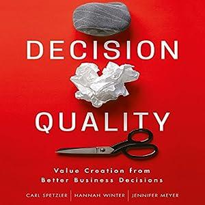 Decision Quality: Value Creation from Better Business Decisions Hörbuch von Carl Spetzler, Hannah Winter, Jennifer Meyer Gesprochen von: Karen Saltus