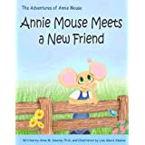 Annie Mouse Meets a New Friend (The Adventures of Annie Mouse Book 3) ~ Anne Slanina