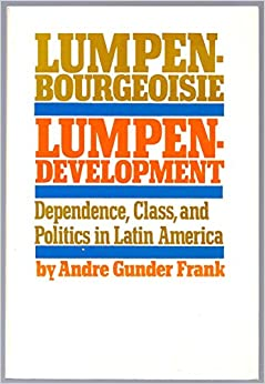 andre gunder frank development underdevelopment thesis This paper is a discourse on andre gunder frank's contribution to the theory and study of development and underdevelopment with emphasis on its implication on.