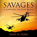 Savages: A Surviving the Dead Novel Audiobook by James Cook Narrated by Guy Williams