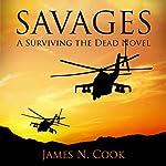 Savages: A Surviving the Dead Novel | James Cook