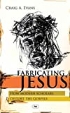Fabricating Jesus: How Modern Scholars Distort the Gospels (1844741729) by Evans, Craig A.