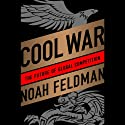 Cool War: The Future of Global Competition (       UNABRIDGED) by Noah Feldman Narrated by Noah Feldman