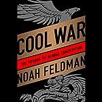Cool War: The Future of Global Competition | Noah Feldman