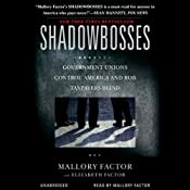 Shadowbosses: Government Unions Control America and Rob Taxpayers Blind | [Mallory Factor, Elizabeth Factor (contributor)]