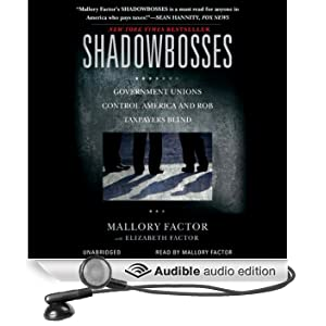 Shadowbosses: Government Unions Control America and Rob Taxpayers Blind (Unabridged)