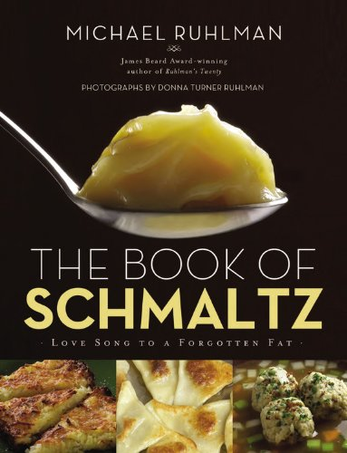 The Book of Schmaltz: Love Song to a Forgotten Fat by Michael Ruhlman