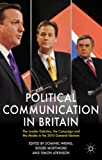 img - for Political Communication in Britain: The Leader's Debates, the Campaign and the Media in the 2010 General Election book / textbook / text book