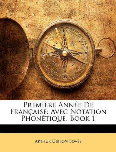 Première Année De Française: Avec Notation Phonétique, Book 1