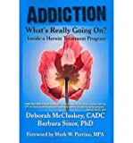 [(Addiction--What's Really Going On?: Inside a Heroin Treatment Program)] [Author: Deborah McCloskey] published on (May, 2009)