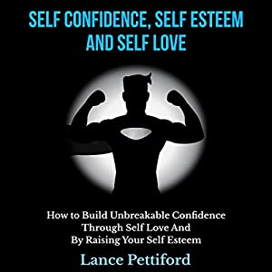 Self Confidence, Self Esteem, and Self Love Audiobook