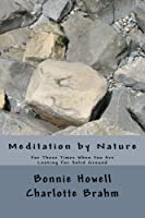 Meditation by Nature: For Those Times When You Seek Solid Ground (Volume 1)