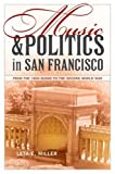 img - for Music and Politics in San Francisco: From the 1906 Quake to the Second World War book / textbook / text book