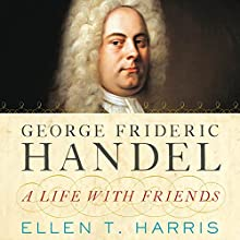 George Frideric Handel: A Life with Friends (       UNABRIDGED) by Ellen T. Harris Narrated by Andi Arndt