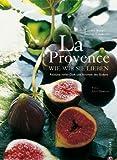 La Provence wie wir sie lieben: Rezepte voller Duft und Aromen des Südens