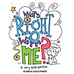 What's Right with Me?: A Very Good Question | Breah Livolsi Parker