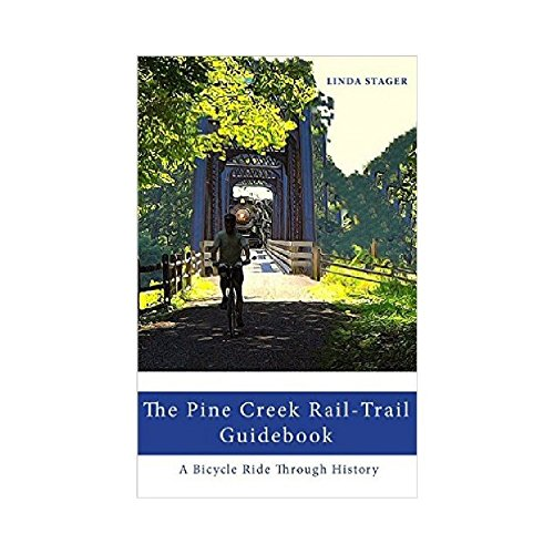 THE PINE CREEK RAIL-TRAIL GUIDEBOOK: A Bicycle Ride Through History [Stager, Linda] (Tapa Blanda)