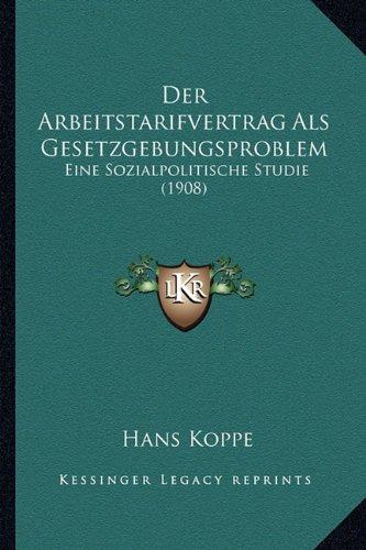 Der Arbeitstarifvertrag ALS Gesetzgebungsproblem: Eine Sozialpolitische Studie (1908)