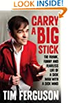 Carry A Big Stick: A Funny, Fearless...