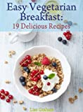Easy Vegetarian Breakfast: 19 Delicious Recipes You Can Cook In 30 Minutes Or Less