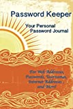 Password Keeper Your Personal Password Journal For Web Addresses, Passwords: Internet Addresses and More! Beautiful Orange Yellow Sunrise